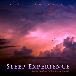 Sleep Experience: Relaxing Piano Music For Deep Sleep and Relaxation — Sleep Music, Piano Music, Sleeping Music