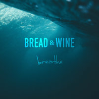 Breathe — Kelly Smith, Bread & Wine