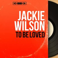 To Be Loved — Jackie Wilson