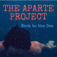Back to the Sea — The Aparte Project