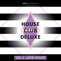 House Club Deluxe, Vol. 4 - Latin House — Urban Sound Collective