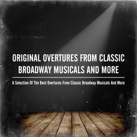 Original Overtures from Classic Broadway Musicals and More — сборник