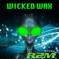Wicked Wax — R2M