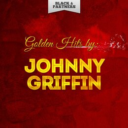 Golden Hits By Johnny Griffin — Johnny Griffin