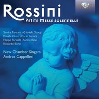 Rossini: Petite messe solennelle — The New Chamber Singers & Andrea Cappelleri, The New Chamber Singers & Andrea Cappelleri & Filippo Farinelli, The New Chamber Singers, Andrea Cappelleri & Filippo Farinelli, Джоаккино Россини