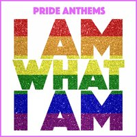 I Am What I Am and other Pride Anthems — сборник