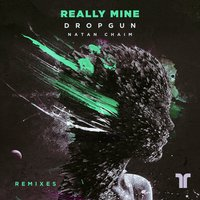 Really Mine — Dropgun, Natan Chaim, Jack Trades, Mals, BassRox