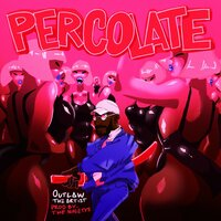 Percolate — The Ninetys, Outlaw The Artist