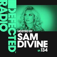 Defected Radio Episode 134 (hosted by Sam Divine) — Defected Radio