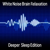 White Noise Brain Relaxation — White Noise & Deep Sleep