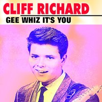 Gee Whiz It's You — Cliff Richard