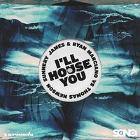 I'll House You — Sunnery James & Ryan Marciano, Thomas Newson