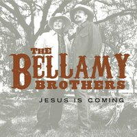 Jesus Is Coming — The Bellamy Brothers