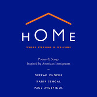 Home: Where Everyone Is Welcome — Deepak Chopra, Paul Avgerinos, Deepak Chopra, Kabir Sehgal, Paul Avgerinos, Kabir Sehgal