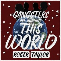 Gangsters Are Running This World — Roger Taylor