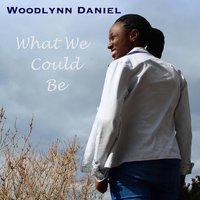 What We Could Be — Woodlynn Daniel