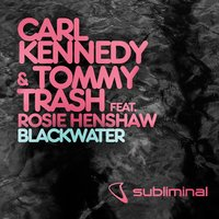 Blackwater — Carl Kennedy & Tommy Trash, Carl Kennedy & Tommy Trash Feat. Rosie Henshaw