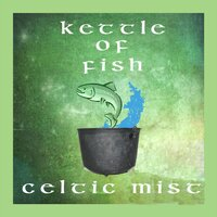 Celtic Mist — Kettle of Fish
