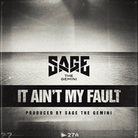 It Ain't My Fault — Sage The Gemini