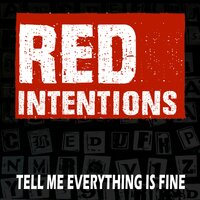 Tell Me Everything Is Fine — Red Intentions