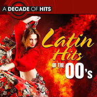 A Decade Of Hits: Latin Hits Of The 00's — The Latin Chartbreakers