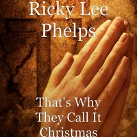 That's Why They Call It Christmas — Ricky Lee Phelps