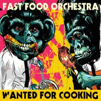 Wanted for Cooking — Fast Food Orchestra