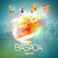 This Is the Life — Basada, Aspen