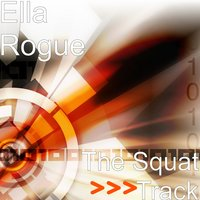 The Squat Track — Ella Rogue