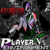 Escapism — Player vs. Environment