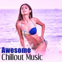 Awesome Chillout Music – Deep Bounce, Ambient Sounds, Chill Out Music, Positive Vibes — Awesome Chillout Music Collection