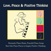 Love, Peace & Positive Thinking: Romantic Piano Music, Peaceful Piano Songs & Best Solo Piano Pieces to Inspire Positive Thinking — Frank Piano
