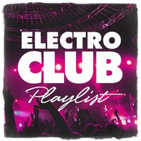 Electro Club Playlist — Ultimate Dance Hits