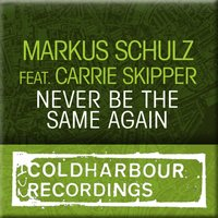 Never Be The Same — CARRIE SKIPPER, Markus Schulz