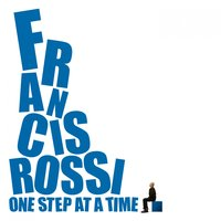 One Step at a Time — Francis Rossi