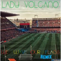 We Wave Our Flags — Lady Volcano