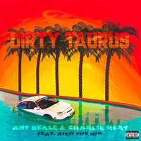 Dirty Taurus — Charlie Heat, Ant Beale, Rich The Kid