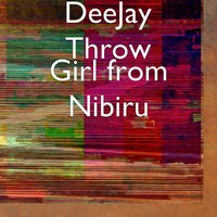 Girl from Nibiru — DeeJay Throw