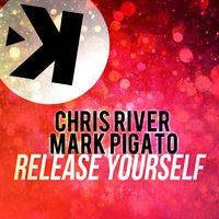 Release Yourself — Chris River, Mark Pigato