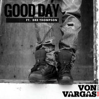 Good Day — Von Vargas, Von Vargas feat. Dre Thompson