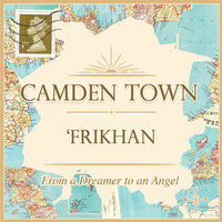 Camden Town - From A Dreamer To An Angel — Frikhan