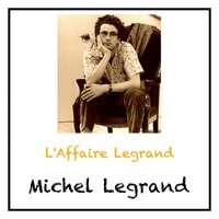 L'Affaire Legrand — Michel Legrand