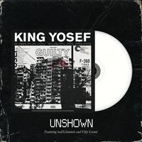 Unshown — badXchannels, Fifty Grand, King Yosef