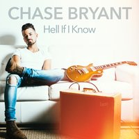 Hell If I Know — Chase Bryant
