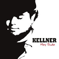 Hey Dude — Kellner