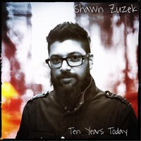 Ten Years Today — Shawn Zuzek