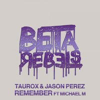 Remember — Jason Perez, Taurox, Jason Perez feat. Michael M, Taurox