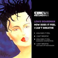 How Does It Feel / I Can't Breathe — Lewis Boardman