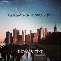 Requiem for a Sunny Day — Thomas Piper