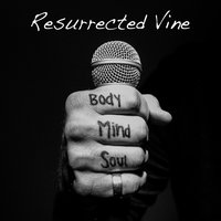 Body Mind Soul — Resurrected Vine